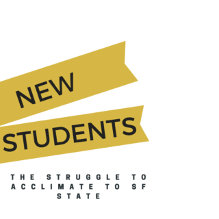 New Students: The Struggle to Acclimate to SF State