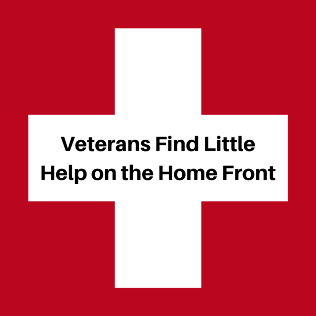 Veterans Find Little Help on the Home Front