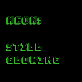 Neon: Still Glowing